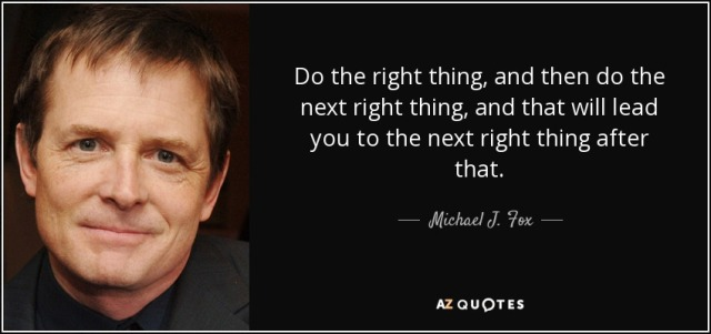 quote-do-the-right-thing-and-then-do-the-next-right-thing-and-that-will-lead-you-to-the-next-michael-j-fox-109-68-20
